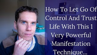 How To Let Go Of Control And Trust Life With This One Very Powerful Manifestation Technique
