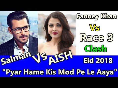 Salman Khan VS Aishwarya Rai Bachchan Film Clash On Eid 2018 I Fanney Khan Vs Race 3