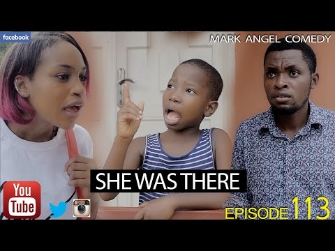 Video (skit): Mark Angel Comedy - SHE WAS THERE  (Episode 113)