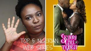 My Top 5 Nigerian Web Series!!Inspired by skinny girl in transit S4!
