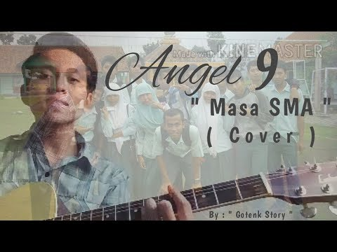 "Angel 9 ~ Masa SMA ( Cover ) "" LAGU PERPISAHAN SEKOLAH """