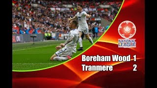 Boreham Wood - Tranmere Rovers 1-2 12-05-2018 Highlights National League Final