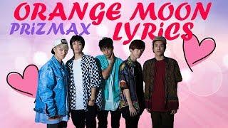 ? Orange Moon ~ PrizmaX Lyrics ?