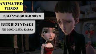 RUKH ZINDAGI NE MOD LIYA KAISA  | Heart touching Bollywood Song | Animated Video