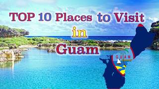 TOP 10 Places to Visit in Guam