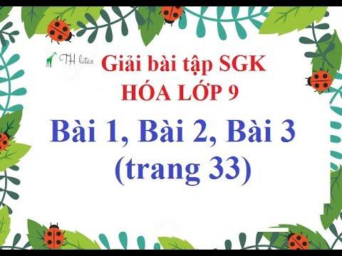 [Giải bài tập SGK – Hóa lớp 9] – Bài 1, Bài 2, Bài 3 (trang 33) THẦY THÙY