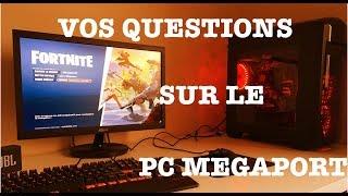 VOS QUESTIONS SUR LE PC MEGAPORT ! +test fortnite et autre
