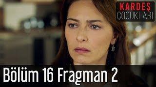 Kardeş Çocukları 16. Bölüm 2. Fragman