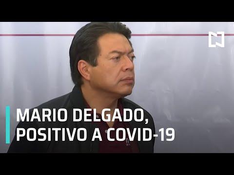 Mario Delgado da positivo a COVID-19 - Las Noticias