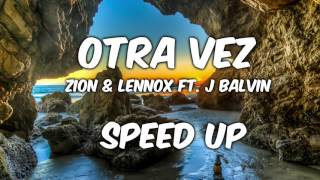 Otra Vez - Zion & Lennox Ft. J Balvin - speed up