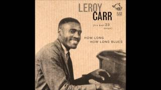 LEROY CARR - GOING AWAY AND LEAVE MY BABY