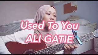 Used To You - Ali Gatie (cover)