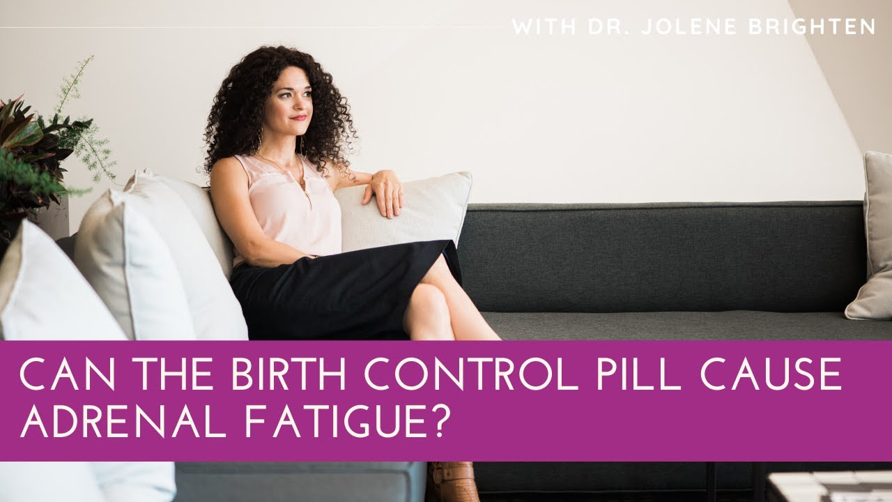 Does the Birth Control Pill Cause Adrenal Fatigue? - Dr  Jolene Brighten