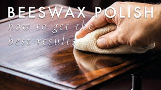 Beeswax Furniture Polish - How to get the best results.
