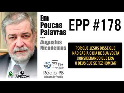 EPP #178 | JESUS NÃO SABE O DIA E A HORA DE SUA SEGUNDA VINDA? - AUGUSTUS NICODEMUS