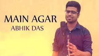 Main Agar | Tubelight | Cover by Abhik Das | Salman Khan | Atif Aslam | Pritam