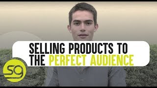 How To Sell Your Product To The Perfect Audience | #4