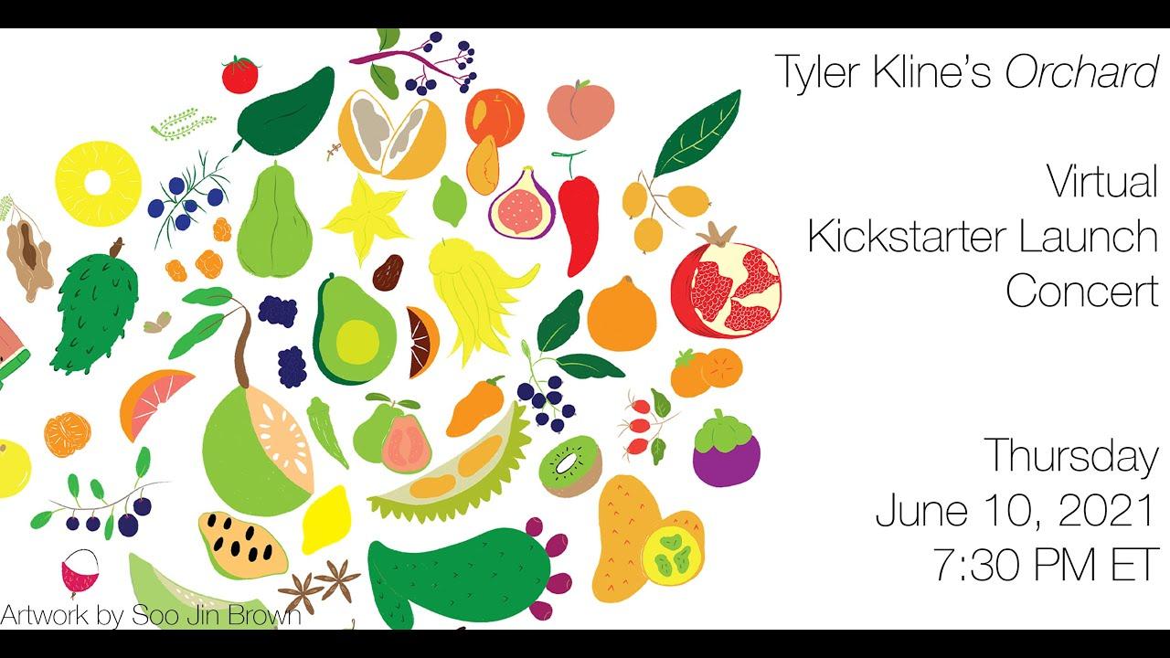 "Tyler Kline's ""Orchard"" - Virtual Kickstarter Launch - June 10, 2021"