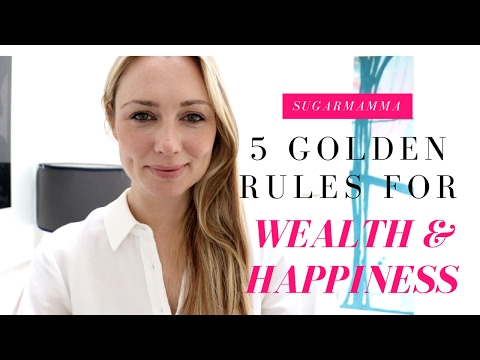 My 5 Golden Rules for Wealth & Happiness