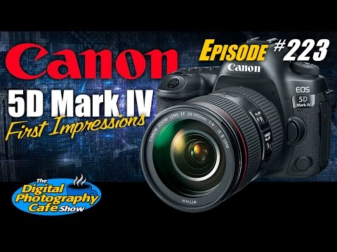 #223: New Canon 5D Mark IV First Impressions