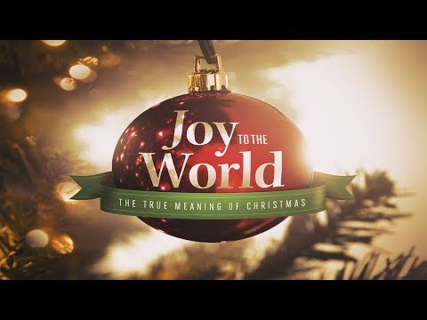 December 24, 2017 Joy To The World The True Meaning Of Christmas
