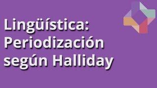Periodización según Halliday - Lingüística - Educatina