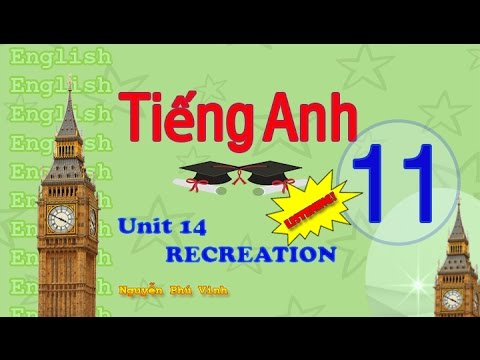 TIẾNG ANH LỚP 11 – UNIT 14 : RECREATION (LISTENING) | ENGLISH 11