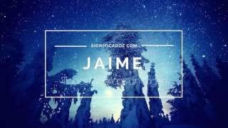 Jaime - Significado del nombre Jaime