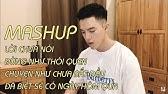 [Mashup Minh Châu]Đừng Như Thói QuenChuyện Như Chưa Bắt ĐầuĐã Biết Sẽ Có Ngày Hôm QuaLời Chưa Nói