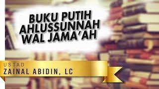 Download Video Kajian Umum : BUKU PUTIH AHLUSSUNNAH WAL JAMAAH - Ustad ZAINAL ABIDIN, Lc MP3 3GP MP4
