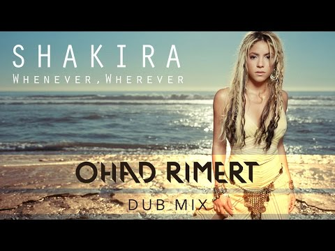 Shakira - Whenever, Wherever (Ohad Rimert Dub Mix)