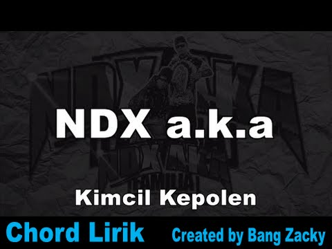 NDX AKA - Kimcil Kepolen (Chord Lirik)