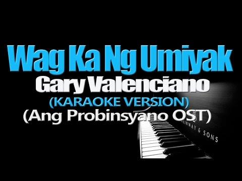 WAG KA NG UMIYAK - Gary Valenciano (KARAOKE VERSION) (Ang Probinsyano OST)