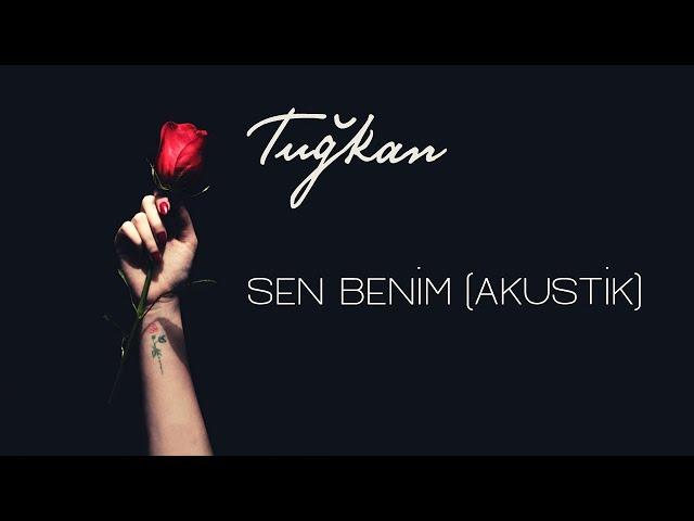 Tuğkan - Sen Benim (Akustik)- [Official Lyric Video]