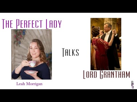 The Perfect Lady talks Lord Grantham