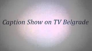 Caption Show on TV Belgrade  - Sound for mobile.....mp3