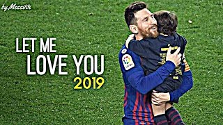 Lionel Messi 2019 ▶ Let Me Love You ¦ UNBELIEVABLE Skills & Goals 2019 ¦ HD NEW