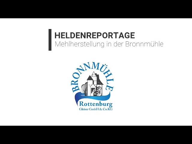 +++ Heldenreportage - Mehlherstellung in der Bronnmühle +++