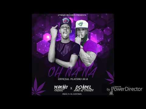 Yeremy Forever Ft Donyel Atak- Oh NaNa Audio Official Playero 2k18