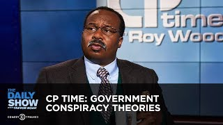 CP Time: Government Conspiracy Theories | The Daily Show
