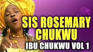 Sis Rosemary Chukwu - Ibu Chukwu Vol 1 Full Music