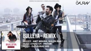 BULLEYA (REMIX) - DJ GAURAV GRS | Ae Dil Hai Mushkil | Aishwarya , Ranbir, Anushka (Full Video Song)