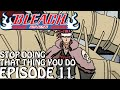 Bleach (S) Abridged Ep11 - 'Stop Doing That Thing You Do!'