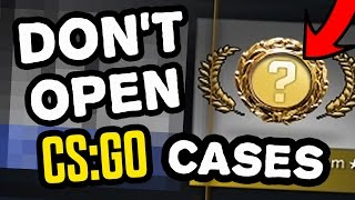 Don't open CS:GO cases