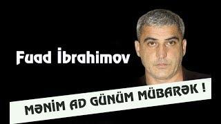 Fuad Ibrahimov -  Menim ad gunum mubarek  (Yeni 2019)