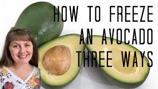 How to Freeze aฑ Avocado Three Ways