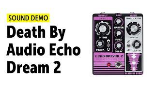 Death By Audio Echo Dream 2 Sound Demo (no talking)