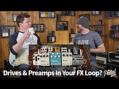 That Pedal Show – Using Drive & Preamp Pedals In Your Amp FX Loop