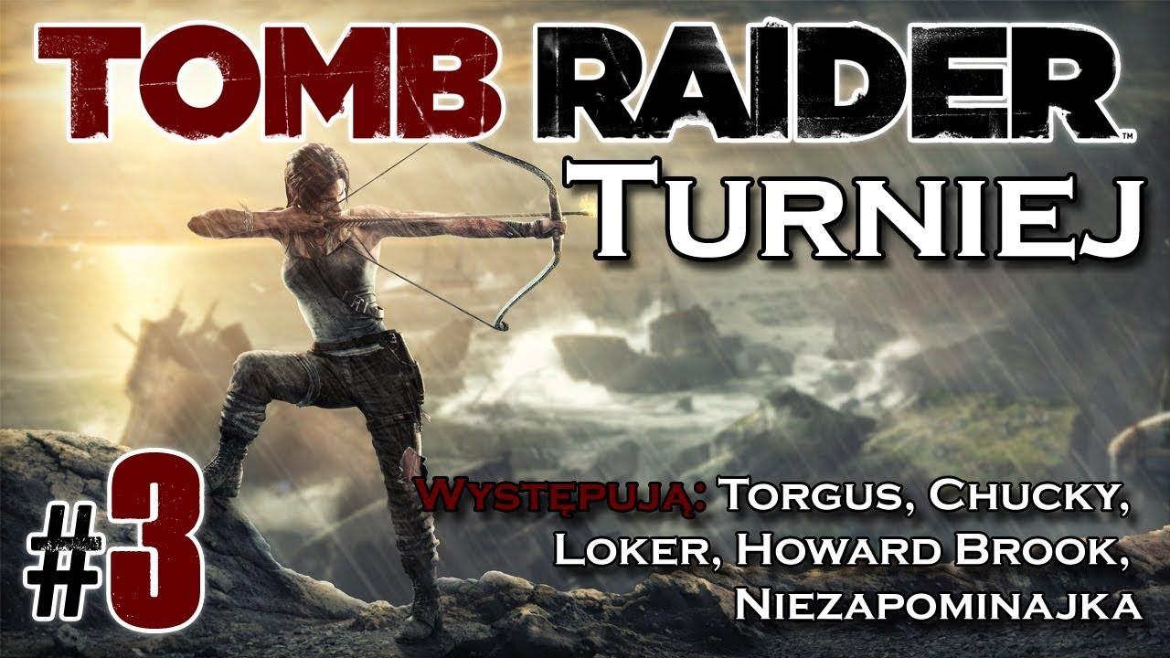 Tomb Raider 2013 – Turniej – odc. 3 – Torgus, Loker, Chucky, Howard