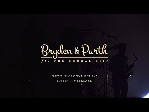 Let the Groove Get In - Justin Timberlake   Bryden-Parth ft. The Choral Riff (Live In Concert)